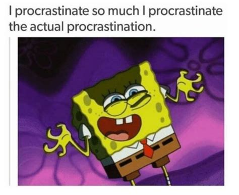Procrastination Memes - memes only the biggest procrastinators can relate t 28 photos thechive