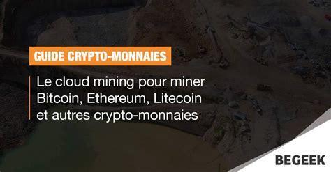 litecoin cloud mining le cloud mining pour miner bitcoin ethereum litecoin et