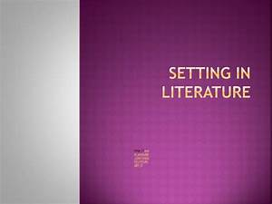 Ppt - Setting In Literature Powerpoint Presentation