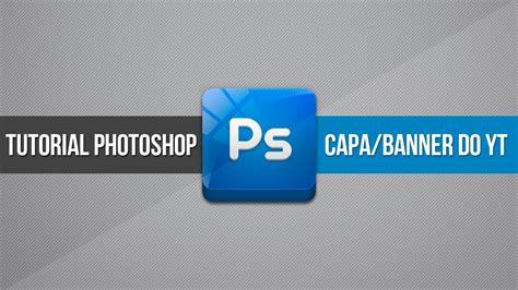 tutorial photoshop como fazer  capabanner layout de