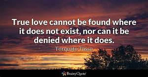 Torquato Tasso - True love cannot be found where it does ...