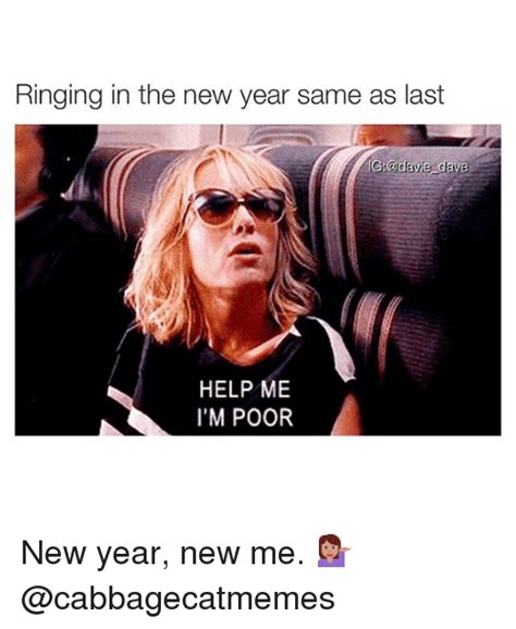 Funny New Year Memes - ringing in the new year same as last igiodavie dave help me i m poor new year new me funny