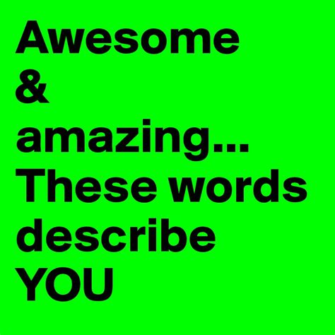 five words to describe you awesome amazing these words describe you post by