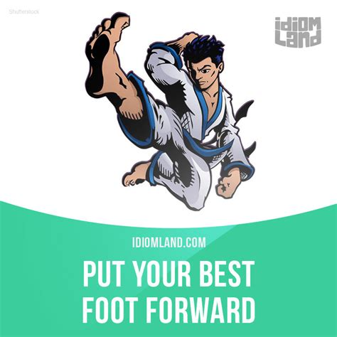 Best Foot Forward Idiom Land Put Your Best Foot Forward Means To Do