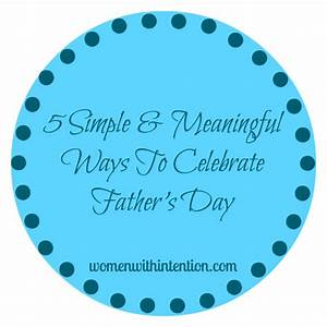 5 Simple & Meaningful Ways To Celebrate Father's Day ...
