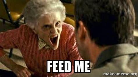 Feed Me Meme - feed me make a meme