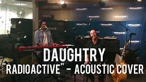 Daughtry - Radioactive (Acoustic Cover) | Doovi
