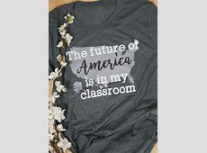The Future Of America Is In My Classroom TShirt Fairyseason