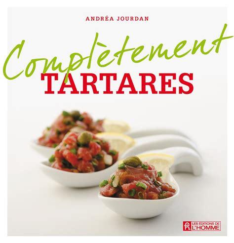 livre de cuisine pour homme livre complètement tartares messageries adp