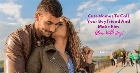 cute names  call  boyfriend