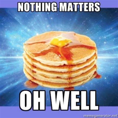 Nihilist Memes - the most unpopularest internet meme nihilist pancakes teamcoco com