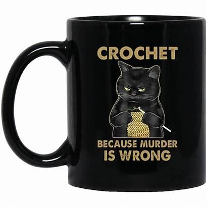 Cat Mug Funny Murder Wrong Because Crochet