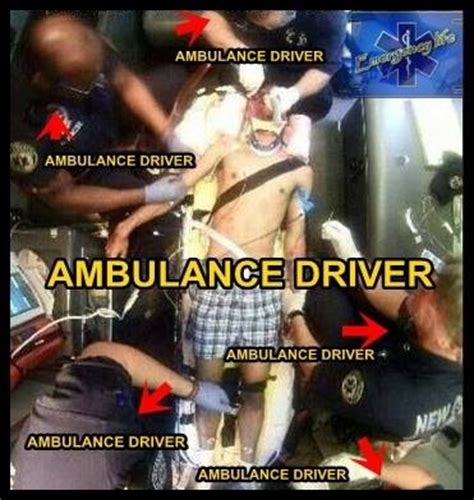 Ambulance Driver Meme - ambulance driver no i m actually a highly trained emergency first responder who works hard