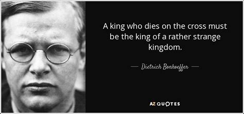 Dietrich Bonhoeffer Quote A King Who Dies On The Cross