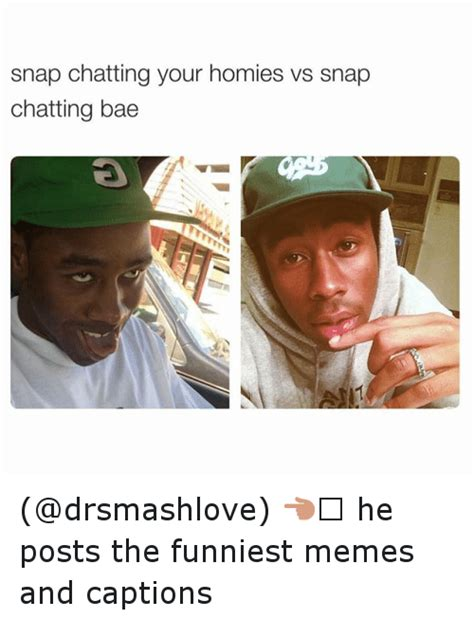 snap chatting your homies vs snap chatting bae he posts the funniest memes and captions bae