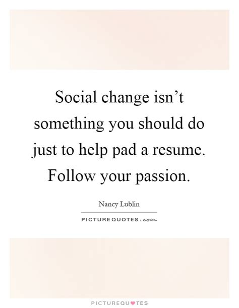 What Does Pad Your Resume by Social Change Isn T Something You Should Do Just To Help Pad A Picture Quotes