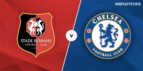 Rennes vs Chelsea Prediction and Betting Tips - MrFixitsTips