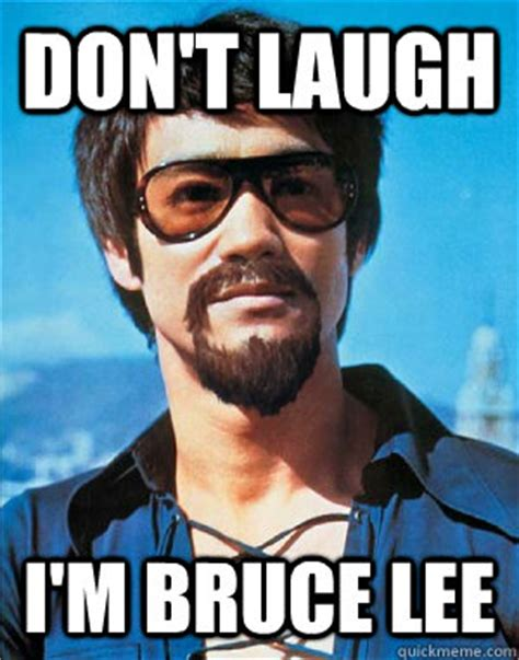 Bruce Lee Memes - don t laugh i m bruce lee bruce lee quickmeme