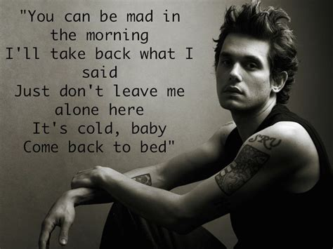Come back to bed | John mayer, Pretty words, Song lyric quotes