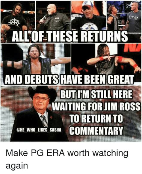 Jim Ross Memes - allofthese returns and debuts have beengreat butim still here waiting for jim ross to return to