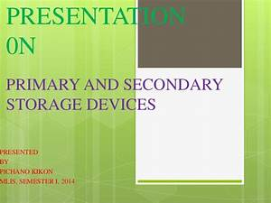 Primary and secondary storage devices