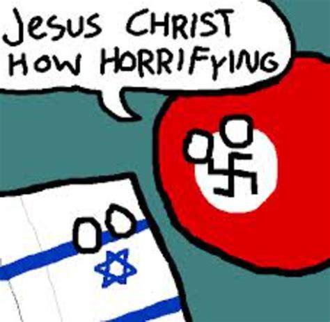 Jesus Christ How Horrifying Meme - naziball and isrealball jesus christ how horrifying know your meme