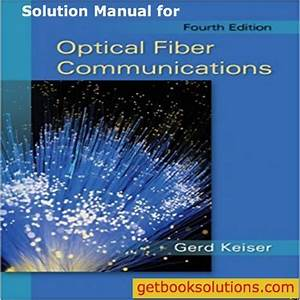Download Solution Manual For Optical Fiber Communications 4th Edition By Gerd Keiser Pdf