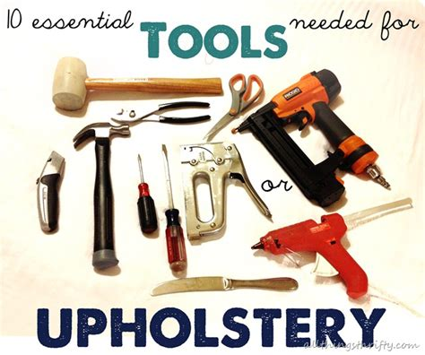Upholstery Tools by 10 Essential Tools Needed For Upholstery