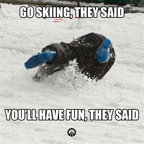 Skiing Memes - go skiing they said you ll have fun they said we ve all been there on our first day skiing