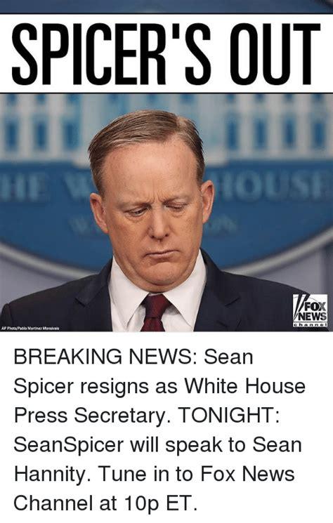 Sean Hannity Meme - spicer s out io fox news ap photepablo martinez monsivais breaking news sean spicer resigns as