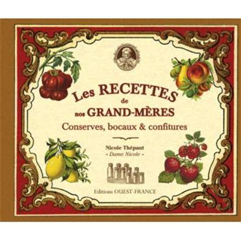 recette cuisine de nos grand mere les recettes de nos grand mères conserves bocaux
