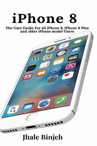 Iphone 8  The User Guide For All Iphone 8  Iphone 8 Plus