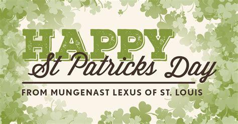 happy st patricks day  mungenast lexus  st louis  hope luck    favor