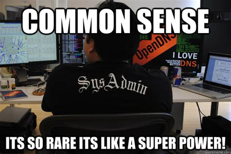 Common Sense Meme - common sense its so rare its like a super power success sysadmin quickmeme