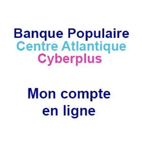 2 adresse siege social banque populaire centre atlantique cyberplus mon compte