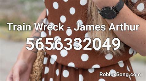 train wreck james arthur roblox id roblox  codes