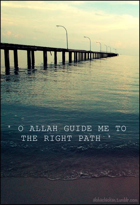 The Right For Me by Oh Allah Guide Me To The Right Path Quotes