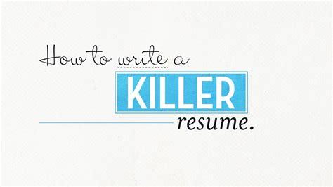 How To Write A Killer Resume how to write a killer resume