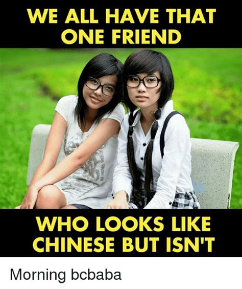 We All Have That One Friend Who Looks Like Chinese But Isn