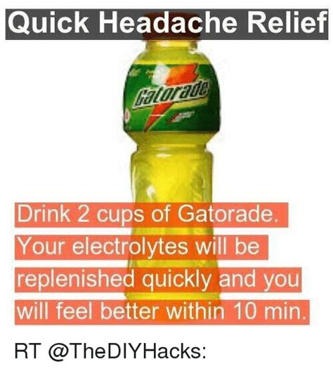 Gatorade Meme - quick headache relief drink 2 cups of gatorade your electrolytes will be replenished quickly and