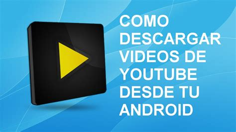Como Descargar Videos De Youtube Desde Tu Android 2017