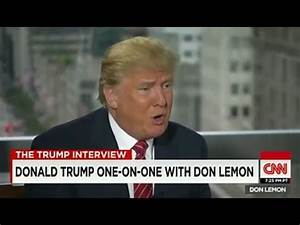 Donald Trump Interview CNN with Don Lemon Donald Trump CNN ...