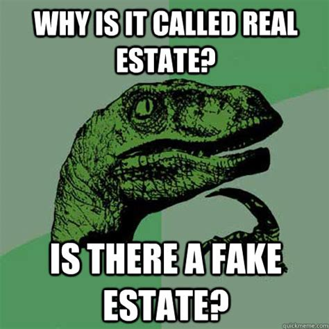 Funny Real Estate Memes - why is it called real estate is there a fake estate philosoraptor quickmeme