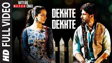 Dekhte Dekhte Full Song  Batti Gul Meter Chalu Atif