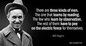 Will Rogers Quote There Are Three Kinds Of Men The One