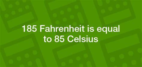 185 Fahrenheit to Celsius   185 °F to °C - Convertilo