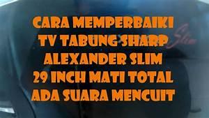 Cara Memperbaiki Tv Sharp Alexander Slim 29 Inch Mati