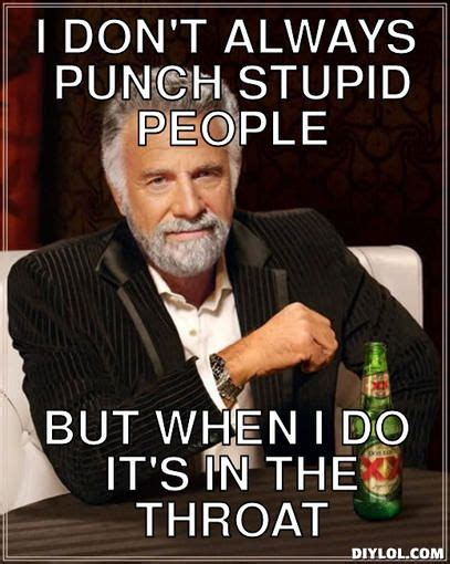 Throat Punch Meme - curlymcq the most interesting man in the world meme generator i don t always punch stupid