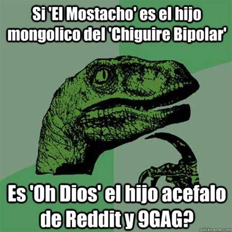 Meme Pronunciation Audio - si el mostacho es el hijo mongolico del chiguire bipolar es oh dios el hijo acefalo de