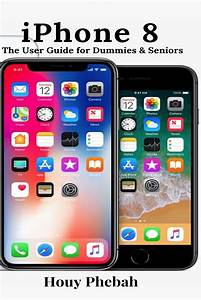 Iphone 8  The User Guide For Dummies  U0026 Seniors  Paperback